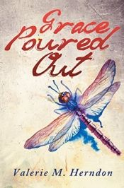 Grace Poured Out by Valerie M. Herndon - Temporarily FREE! @Gracepouredout1 @OnlineBookClub