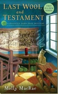 LAST WOOL AND TESTAMENT, the first installment in a new series by author Molly MacRae - http://masoncanyon.blogspot.com/2012/09/author-molly-macrae-changes-in.html