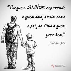 """""""Porque o SENHOR repreende aquele a quem ama, assim como o pai ao filho a quem quer bem."""" Provérbios 3.12"""