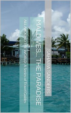 MALDIVES... THE PARADISE (ALL AROUND THE WORLD: A Series of Travel Guides, Book 1) by Sahara Sanders, S. Sanders, S. S. Sanders, travel guide, travel guides, best travel guide, best travel guides, seaside travel guide, travel tips, tips travel, seaside travel advice, travel writer, travel book, Maldives, Maldivian Isles, Maldives Isles, Maldives Islands, Maldives travel guide, Maldives Islands travel guide, Maldives Islands travel advice, travel advice, Maldives travel advice,
