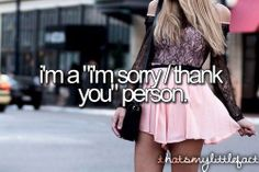 #thatsmylittlefact    always say sorry for something then end up saying thank you also