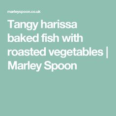 Tangy harissa baked fish with roasted vegetables | Marley Spoon