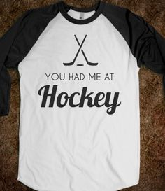 you had me at hockey shirt