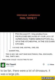Ahhhh, I've never seen it with his response! But really, Phil, you had one job. People died. There were raptor everywhere.
