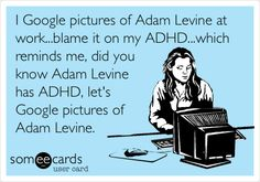 I Google pictures of Adam Levine at work...blame it on my ADHD...which reminds me, did you know Adam Levine has ADHD, let's Google pictures of Adam Levine.