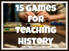 15 Games for Teaching History - http://www.yearroundhomeschooling.com/15-games-teaching-history/