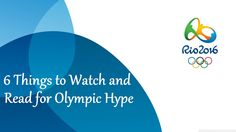 6 Things to Watch and Read for Olympic Hype