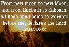 """it shall be from new moon to new moon And from sabbath to sabbath, All mankind will come to bow down before Me"", says the Lord … I Love You Lord, I Need Jesus, Christian Messages, Thy Word, New Earth, Sabbath, New Moon, Worship, Pray"