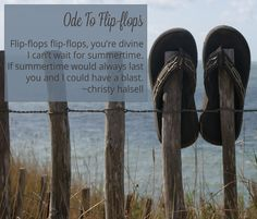 Ode To Flip-Flops {and summer} - flip flops flip flops, you're divine.  I can't wait for summertime.  If summertime would always last, you and I could have a blast.  www.christyhalsell.com