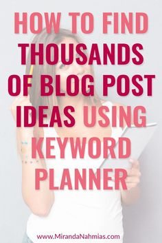 How to Find Thousands of Blog Post Ideas Using Keyword Planner // Miranda Nahmias << blogging