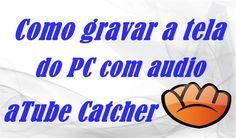 Como gravar a tela do PC com audio  (aTube Catcher)