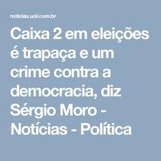 Caixa 2 em eleições é trapaça e um crime contra a democracia, diz Sérgio Moro - Notícias - Política