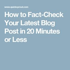 How to Fact-Check Your Latest Blog Post in 20 Minutes or Less