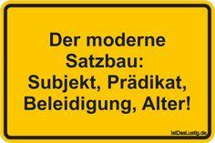 Der moderne Satzbau: Subjekt, Prädikat, Beleidigung, Alter! ... gefunden auf https://www.istdaslustig.de/spruch/322/pi