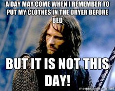 lord of the rings meme one does not simply | ... in the dryer before bed but it is not this day! | Not this day Aragorn