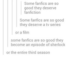 Moffat and Gatiss probably write half the fanfics we read on the internet. They are just sneaky about it so we don't know it's them. I'm on to you, Steven. You too, Mark. You can't hide the truth forever.