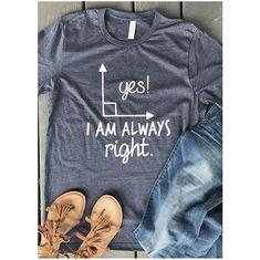 Customizable Yes I Am Always Right T-Shirt Mathematics Geometry Math Puns Math Teacher Gift Engineer Construction Funny Humor Tee - Pun Shirts - Trending Pun Shirts for sales. #punshirts #shirts #tshirts -