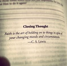 Faith is the art of holding on to things in spite of your changing moods and circumstances. ~C.S. Lewis #Faith #Persistence  #Strength #quote