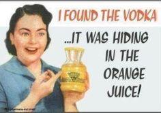 i love vodka!! oh yeah and OJ!