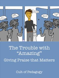 "The Trouble with ""Amazing"": How to give praise that encourages students to adopt a growth mindset and avoid hollow praise."