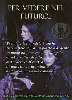 Per vedere nel Futuro... - semplice ed efficace! - Leggi i dettagli qui: http://antrodellamagia.forumfree.it/?t=3003885