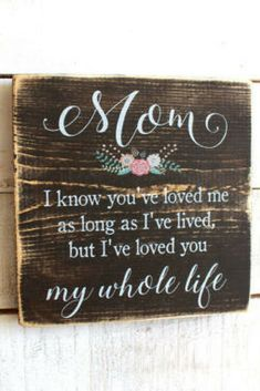 Mom I Know You've Loved Me As Long as I've Lived But I've Loved You My Whole Life Sign | Gift for Mom | Mother's Day Gift Idea | Rustic Sign #affiliate