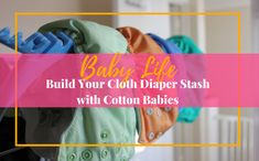 Starting cloth diapering is an investment. You don't have to break the bank to start building your stash. Here are 3 ways to build your cloth diaper stash with Cotton babies.