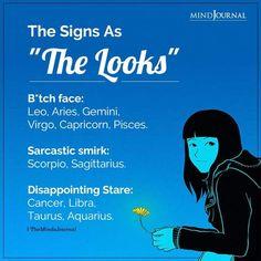 The Zodiac Signs As The Looks:- B*tch face: Leo, Aries, Gemini, Virgo, Capricorn, Pisces; Sarcastic smirk: Scorpio, Sagittarius; Disappointing Stare: Cancer, Libra, Taurus, Aquarius. #zodiacmemes