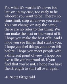 ... I hope you live a life you are proud of. If you find that you're not, I hope you have the strength to start all over again.