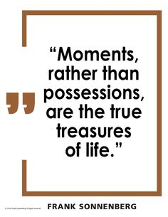 """""""Moments, rather than possessions, are the true treasures of life."""" ~ Frank Sonnenberg I #Memories #BookSmart"""