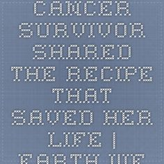 Cancer Survivor Shared The Recipe That Saved Her Life | Earth. We are one.