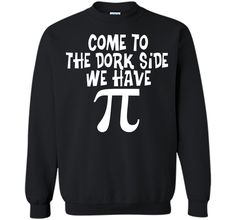 Come To The Dork Side - We Have Pi - Math T-ShirtFind out more at https://www.itee.shop/products/come-to-the-dork-side-we-have-pi-math-t-shirt-printed-crewneck-pullover-sweatshirt-8-oz-2960 #tee #tshirt #named tshirt #hobbie tshirts #Come To The Dork Side - We Have Pi - Math T-Shirt
