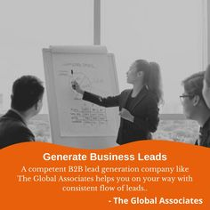 A competent B2B lead generation company like The Global Associates helps you on your way with consistent flow of leads.. #generatebusinessleads #b2bleadgeneration #b2bsales #leadgeneration #leadgenerationcompanies