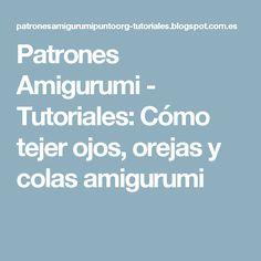 Patrones Amigurumi - Tutoriales: Cómo tejer ojos, orejas y colas amigurumi Baby Toys, Lana, Tips, Pattern, Baby Blankets, Crochet Animal Amigurumi, Tutorials, Crafts, Eye