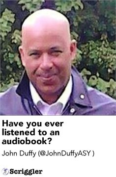 Have you ever listened to an audiobook? by John Duffy (@JohnDuffyASY ) https://scriggler.com/detailPost/story/53610