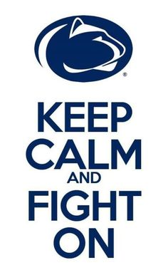We Are, Penn State. We Will, Fight On...forever.