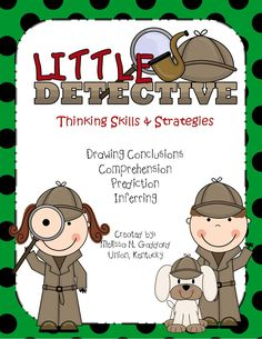 Drawing Conclusions & Inferring  Little Detectives 42 pages of posters, activities, games, and teaching material $  http://www.teacherspayteachers.com/Product/Drawing-Conclusion-Inferring-Comprehension-and-Prediction-Little-Detectives-904674