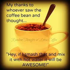 Many thanks to the creators of coffee!