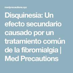 Disquinesia: Un efecto secundario causado por un tratamiento común de la fibromialgia   Med Precautions