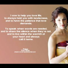 PERFECT Wedding Vows...cried thru this whole movie. -repinned from Los Angeles County, CA marriage officiant https://OfficiantGuy.com