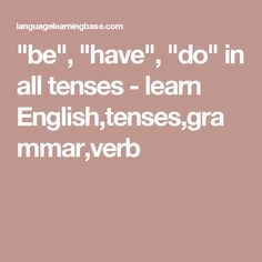 """""""be"""", """"have"""", """"do"""" in all tenses - learn English,tenses,grammar,verb"""
