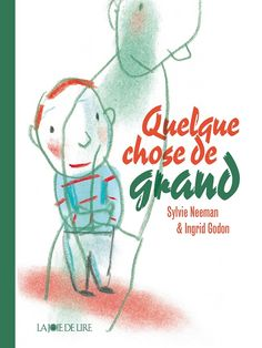 Coup de cœur de Marianne de février 2013  Quelque chose de grand de Sylvie Neeman illustré par Ingrid Godon édité par La Joie de Lire