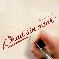1 Tesalonicenses 5:17 Orad sin cesar. ♔