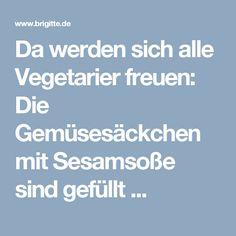 Da werden sich alle Vegetarier freuen: Die Gemüsesäckchen mit Sesamsoße sind gefüllt ...