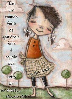 ...Feliz é aquele que é feito de verdades!!