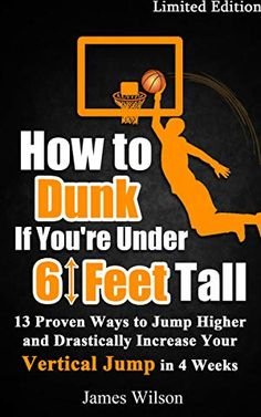 How to Dunk if You& Under 6 Feet Tall - 13 Proven Ways to Jump Higher and Drastically Increase Your Vertical Jump in 4 Weeks (Vertical Jump Training Program) by James Wilson Basketball Tricks, Basketball Workouts, Basketball Skills, Basketball Court, Basketball Positions, Basketball Systems, Basketball Practice, Basketball Shooting, Handball