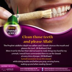Siwaak means cleaning the mouth and teeth with a siwaak, which is the name given to the tool used. The siwaak is a stick or twig (of the arak tree) used for this purpose.