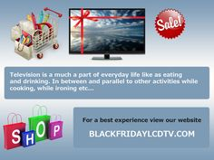 Every television is a special thing for everyone with new segments recording a show and we view afterwards and internet options etc... Blackfridaylcdtv.com here you can get every type of televisions for your sweet home, we made television for you with high definition and awesome picture quality and mellifluous. Blackfridaylcdtv.com is online shopping place to get a television so easy. Click and get your television here. http://goo.gl/bHq2hV