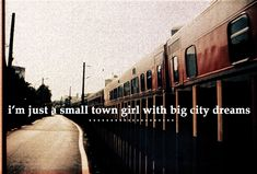 Im just a small town girl with big city dreams. : Im just a small town girl with big city dreams. Mr Big Quotes, City Girl Quotes, Small Town Quotes, Dream Quotes, Hurt Quotes, Bts Quotes, New York Quotes, Dream Word, Small Town Girl