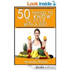 50 Things to Know to Stick to a Diet: Quick and Effective Ways to Stay Motivated for Better Health - Kindle edition by Amanda Walton, 50TTK